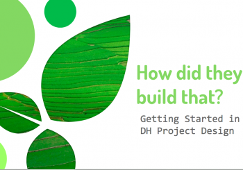 How did they build that? Getting started in DH project design