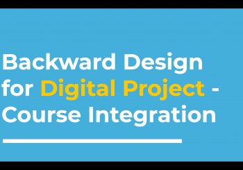 Backward Design for Digital Project – Course Integration